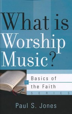 What is Worship Music? (Basics of the Faith)   -     By: Paul S. Jones