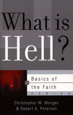 What is Hell? (Basics of the Faith)  -     By: Robert A. Peterson, Christopher W. Morgan