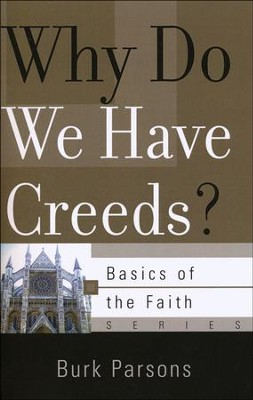 Why Do We Have Creeds? (Basics of the Faith)  -     By: Burk Parsons
