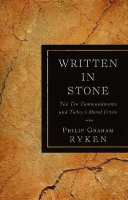 Written in Stone: The Ten Commandments and Today's Moral Crisis  -     By: Philip Graham Ryken