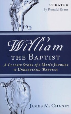 William the Baptist: A Classic Story of Man's Journey to Understand Baptism  -     By: James Chaney