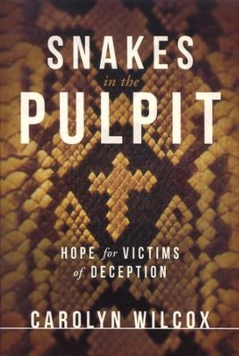 Snakes in the Pulpit: Hope for Victims of Deception   -     By: Carolyn Wilcox