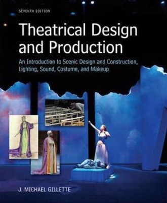 Theatrical Design and Production: An Introduction to Scene Design and Construction, Lighting, Sound, Costume, and Makeu  p, Revised 7th edition  -     By: Michael J. Gillette