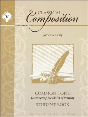 Classical Composition Book V, Common Topic Student Guide  -     By: James A. Selby