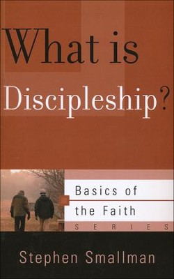 What Is Discipleship? (Basics of the Faith)  -     By: Stephen Smallman