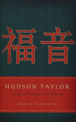 Hudson Taylor: Gospel Pioneer to China  -     By: Vance Christie