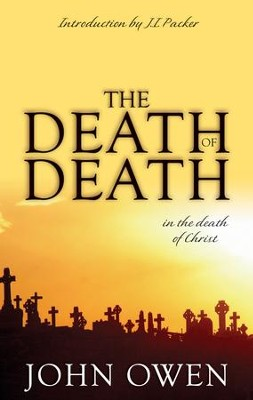 The Death of Death in the Death of Christ [Banner of Truth]   -     By: John Owen