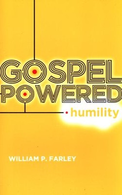 Gospel-Powered Humility  -     By: William Farley