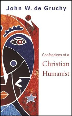 Confessions of a Christian Humanist  -     By: John W. de Gruchy