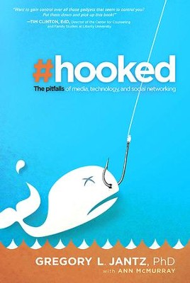 Hooked: The Pitfalls of Media, Technology & Social Networking  -     By: Gregory L. Jantz