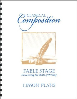 Classical Composition 1: Fable Stage Lesson Plans   -