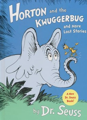 Horton and the Kwuggerbug and more Lost Stories  -     By: Dr. Seuss