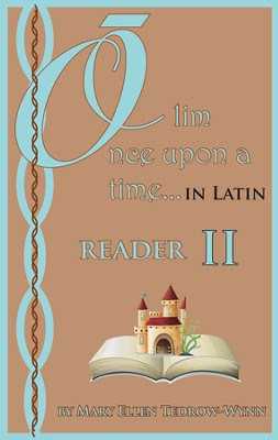 Olim, Once Upon a Time, in Latin; Reader II  -     By: Mary Ellen Tedrow-Wynn