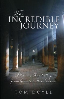 The Incredible Journey: A Concise Road Map from Genesis to  Revelation  -     By: Tom Doyle