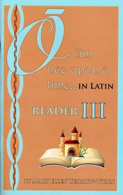 Olim, Once Upon a Time, in Latin; Reader III  -     By: Mary Ellen Tedrow-Wynn