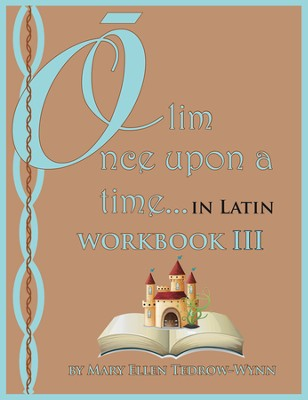Olim, Once Upon a Time, in Latin; Workbook III  -     By: Mary Ellen Tedrow-Wynn