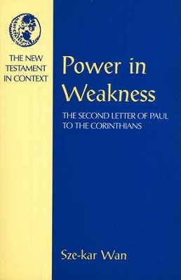 Power in Weakness: The Second Letter of Paul to the Corinthians  -     By: Sze-kar Wan