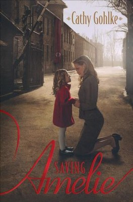 Saving Amelie  -     By: Cathy Gohlke