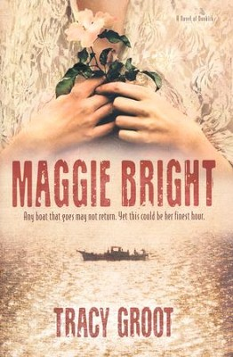Maggie Bright: A Novel of Dunkirk  -     By: Tracey Groot