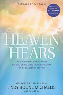 Heaven Hears: The True Story of What Happened When Pat  Boone Asked the World to Pray for His Grandson's    -     By: Lindy Boone Michaelis, Susy Flory