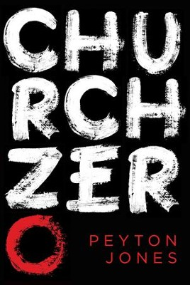 Church Zero: Raising 1st Century Churches out of the Ashes of the 21st Century Church - eBook  -     By: Peyton Jones