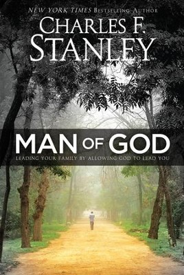 Man of God: Leading Your Family by Allowing God to Lead You - eBook  -     By: Charles F. Stanley