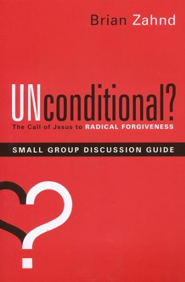 Unconditional? Small Group Discussion Guide    -     By: Brian Zahnd