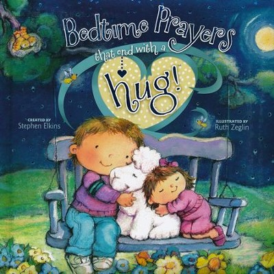 Bedtime Prayers That End with a Hug!  -     By: Stephen Elkins, Ruth Zeglin