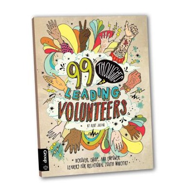 99 Thoughts on Leading Volunteers: DISCOVER, EQUIP, AND EMPOWER LEADERS FOR RELATIONAL YOUTH MINISTRY - eBook  -     By: Kent Julian