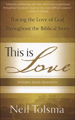 This Is Love: Tracing The Love of God Throughout the Biblical Story  -     By: Neil Tolsma