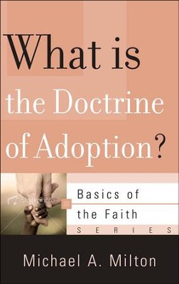 What Is the Doctrine of Adoption? (Basics of the Faith)   -     By: Michael A. Milton