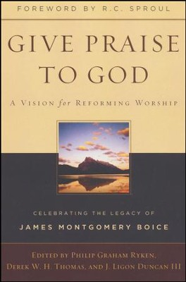 Give Praise to God: A Vision for Reforming Worship: Celebrating the Legacy of James Montgomery Boice  -     Edited By: Phillip Graham Ryken, Derek W.H. Thomas, J. Ligon Duncan III     By: Phillip Graham Ryken(ED.), Derek W. H. Thomas(ED.) & III Duncan, J. Ligon(ED.)