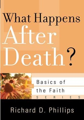 What Happens After Death? (Basics of the Faith)   -     By: Richard D. Phillips