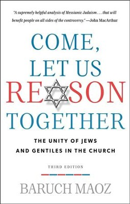 Come, Let Us Reason Together: The Unity of Jews and Gentiles in the Church  -     By: Baruch Maoz