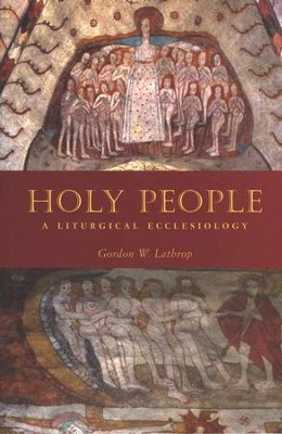 Holy People: A Liturgical Ecclesiology  -     By: Gordon W. Lathrop