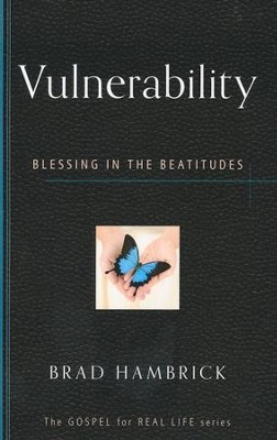 Vulnerability: Blessings in the Beatitudes   -     By: Brad C. Hambrick