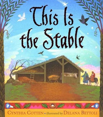 This Is the Stable  -     By: Cynthia Cotton     Illustrated By: Delana Bettoli