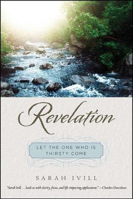 Revelation: Let the One Who is Thirsty Come   -     By: Sarah Ivill