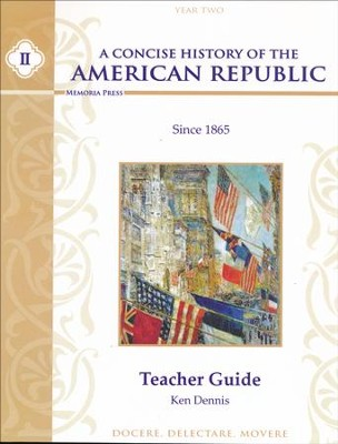 A Concise History of the American Republic, Year 2 Teacher Guide  -     By: Ken Dennis