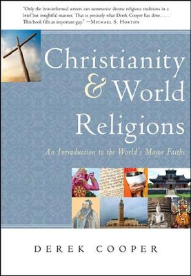 Christianity and World Religions: An Introduction to the World's Major Faiths  -     By: Derek Cooper