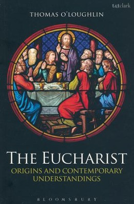 The Eucharist: Origins and Contemporary Understandings  -     By: Thomas O'Loughlin