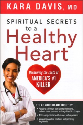 Spiritual Secrets to a Healthy Heart: Uncovering the Roots of America's Number #1 Killer  -     By: Kara Davis M.D.