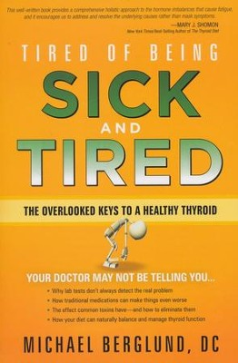 Tired of Being Sick and Tired: The Overlooked Keys to a Healthy Thyroid  -     By: Michael Berglund