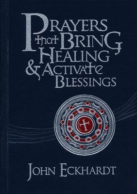 Prayers That Bring Healing & Activate Blessings: Experience the Protection, Power and Favor of God  -     By: John Eckhardt
