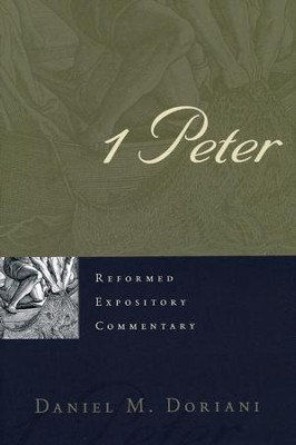 1 Peter: Reformed Expository Commentary [REC]   -     By: Daniel M. Doriani