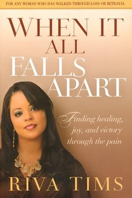 When It All Falls Apart: Finding Healing, Joy, and Victory Through the Pain  -     By: Riva Tims