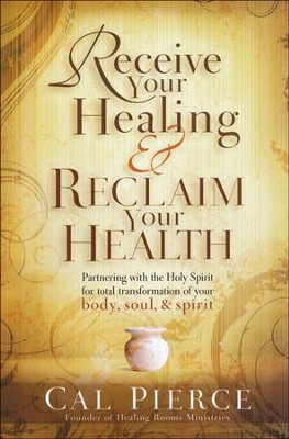 Receive Your Healing & Reclaim Your Health   -     By: Cal Pierce