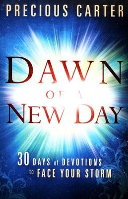 Dawn of a New Day: Thirty Days of Devotions to Face Your Storm  -     By: Precious Carter