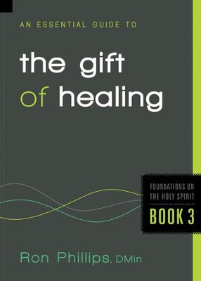 An Essential Guide to the Gift of Healing  -     By: Ron Phillips