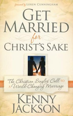 Get Married For Christ's Sake: The Christian Singles' Call to a World-Changing Marriage  -     By: Kenny Jackson